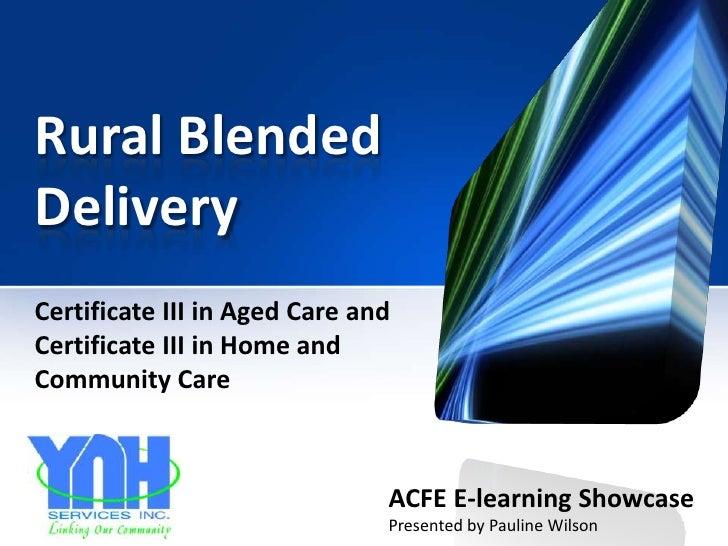 Rural BlendedDeliveryCertificate III in Aged Care andCertificate III in Home andCommunity Care                            ...