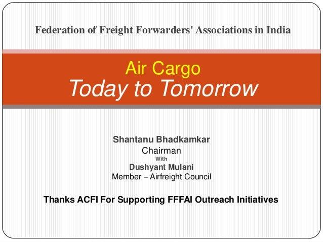 Today to TomorrowAir CargoThanks ACFI For Supporting FFFAI Outreach InitiativesShantanu BhadkamkarChairmanWithDushyant Mul...