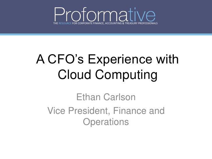 THE RESOURCE FOR CORPORATE FINANCE, ACCOUNTING & TREASURY PROFESSIONALS     A CFO's Experience with    Cloud Computing    ...