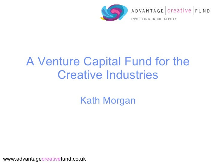 A Venture Capital Fund for the Creative Industries Kath Morgan