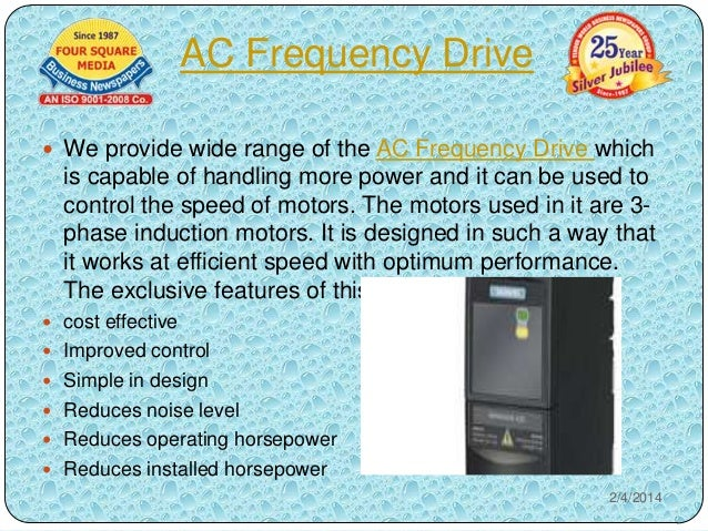 AC Frequency Drive  We provide wide range of the AC Frequency Drive which  is capable of handling more power and it can b...