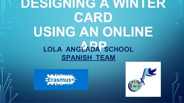 DESIGNING A WINTER CARD USING AN ONLINE APPLOLA ANGLADA SCHOOL SPANISH TEAM