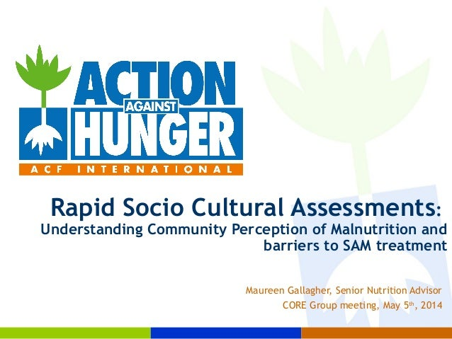 Rapid Socio Cultural Assessments: Understanding Community Perception of Malnutrition and barriers to SAM treatment Maureen...