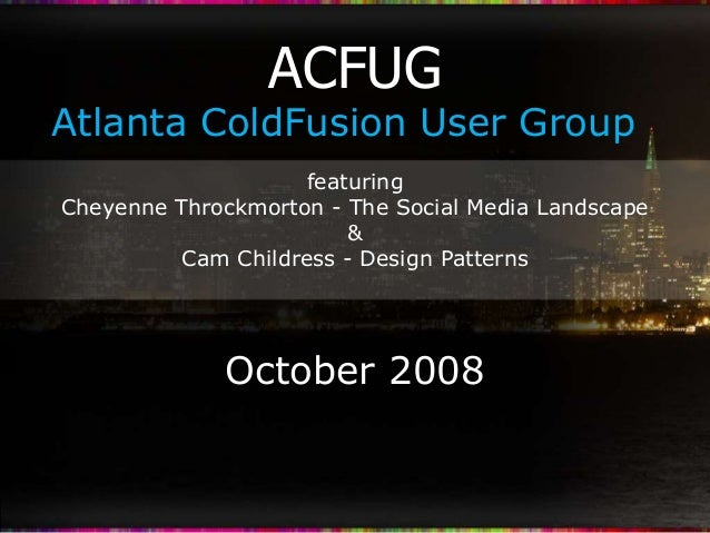 October 2008 featuring Cheyenne Throckmorton - The Social Media Landscape & Cam Childress - Design Patterns Atlanta ColdFu...
