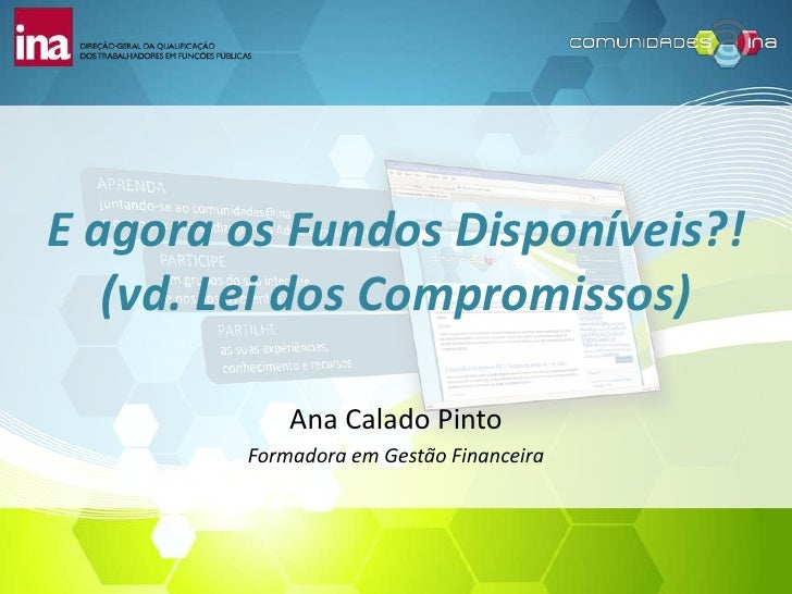 E agora os Fundos Disponíveis?!   (vd. Lei dos Compromissos)            Ana Calado Pinto        Formadora em Gestão Financ...