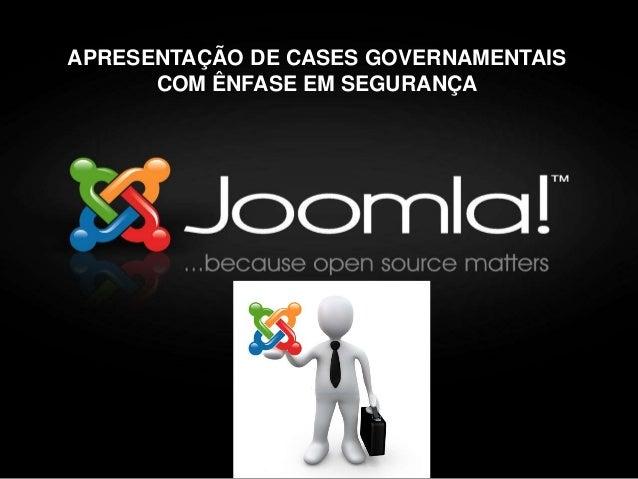 APRESENTAÇÃO DE CASES GOVERNAMENTAIS COM ÊNFASE EM SEGURANÇA