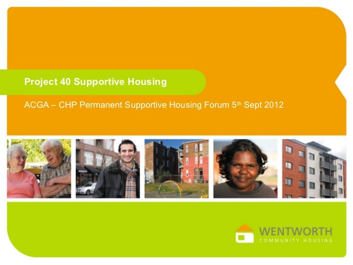Project 40 Supportive HousingACGA – CHP Permanent Supportive Housing Forum 5th Sept 2012