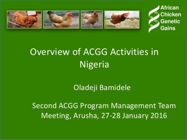 Overview of ACGG Activities in Nigeria Second ACGG Program Management Team Meeting, Arusha, 27-28 January 2016 Oladeji Bam...