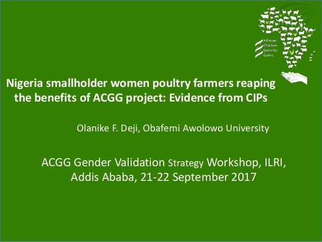 Nigeria smallholder women poultry farmers reaping the benefits of ACGG project: Evidence from CIPs Olanike F. Deji, Obafem...