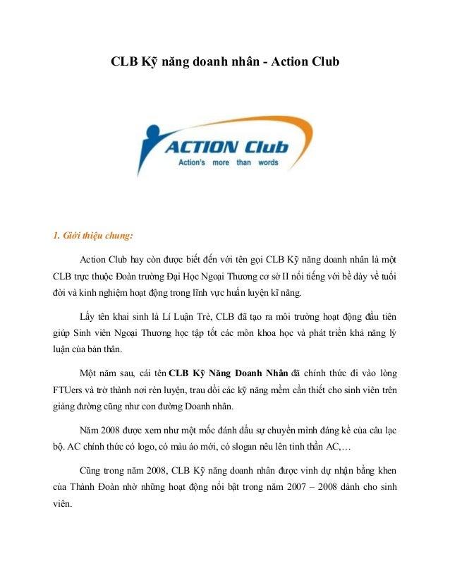 CLB Kỹ năng doanh nhân - Action Club1. Giới thiệu chung:        Action Club hay còn được biết đến với tên gọi CLB Kỹ năng ...