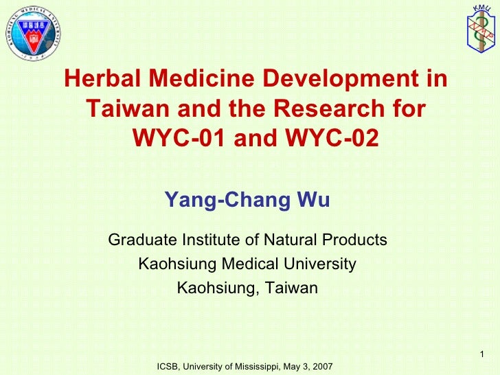 Herbal Medicine Development in Taiwan and the Research for WYC-01 and WYC-02 Yang-Chang Wu Graduate Institute of Natural P...