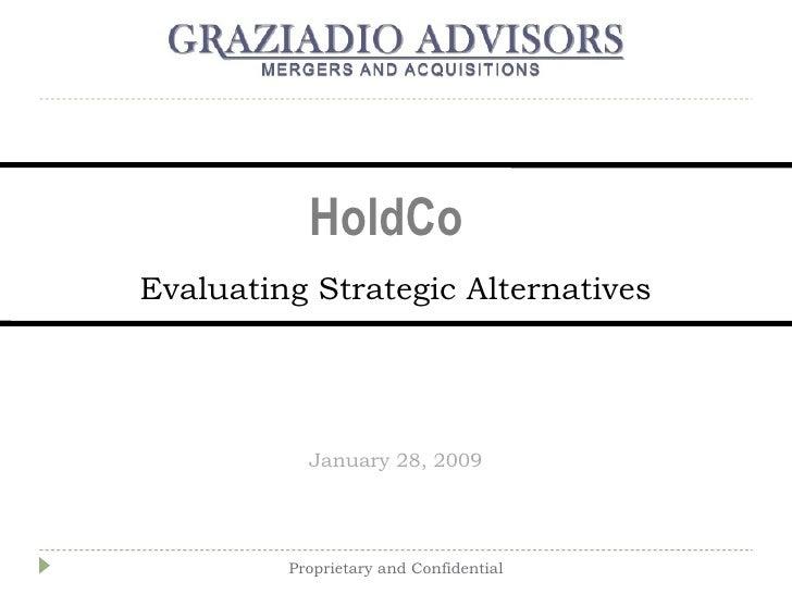 Evaluating Strategic Alternatives January 28, 2009 HoldCo Proprietary and Confidential