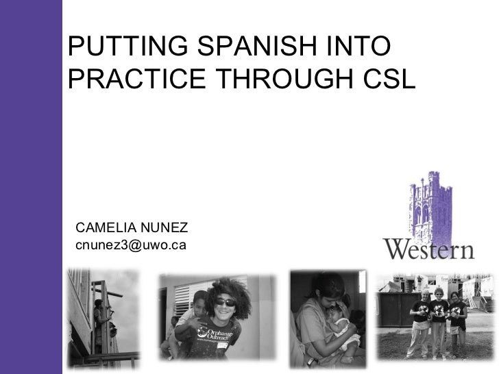 PUTTING SPANISH INTO PRACTICE THROUGH CSL CAMELIA NUNEZ [email_address]