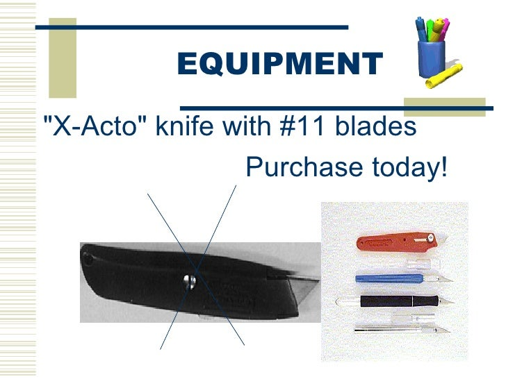 "<ul><li>""X-Acto"" knife with #11 blades </li></ul><ul><li>Purchase today! </li></ul>EQUIPMENT"