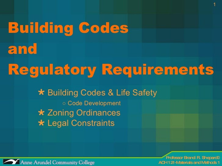 Building Codes  and  Regulatory Requirements <ul><li>Building Codes & Life Safety </li></ul><ul><li>○  Code Development </...