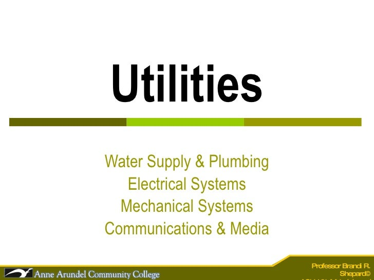 Utilities Water Supply & Plumbing Electrical Systems Mechanical Systems Communications & Media