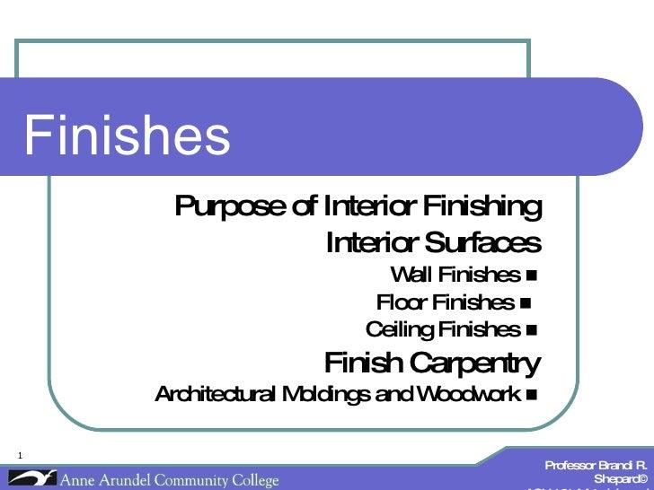 Finishes  Purpose of Interior Finishing Interior Surfaces Wall Finishes   Floor Finishes     Ceiling Finishes   Finish ...