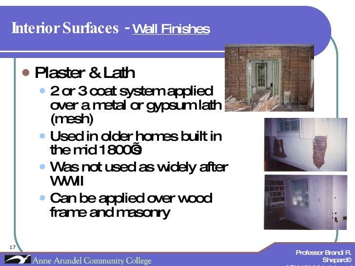 Interior Surfaces -  Wall Finishes   <ul><li>Plaster & Lath </li></ul><ul><ul><li>2 or 3 coat system applied over a metal ...