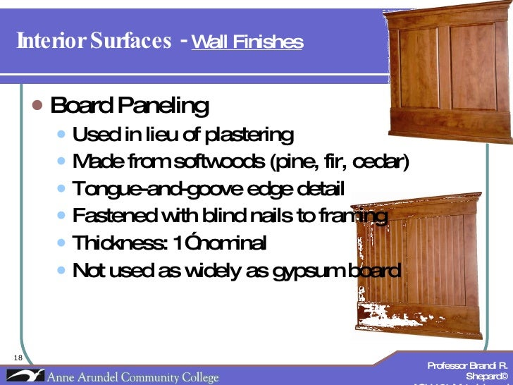 Interior Surfaces -  Wall Finishes   <ul><li>Board Paneling </li></ul><ul><ul><li>Used in lieu of plastering </li></ul></u...
