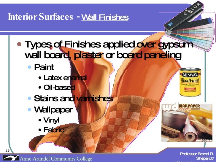 Interior Surfaces -  Wall Finishes <ul><li>Types of Finishes applied over gypsum wall board, plaster or board paneling </l...