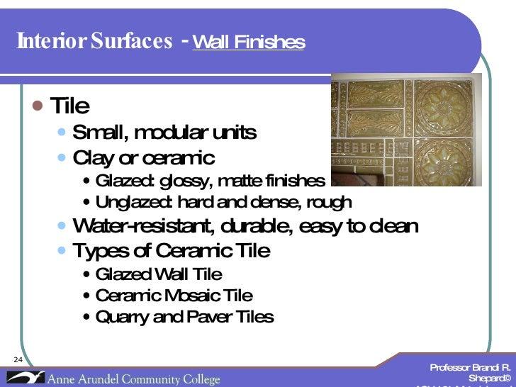 Interior Surfaces -  Wall Finishes   <ul><li>Tile </li></ul><ul><ul><li>Small, modular units </li></ul></ul><ul><ul><li>Cl...
