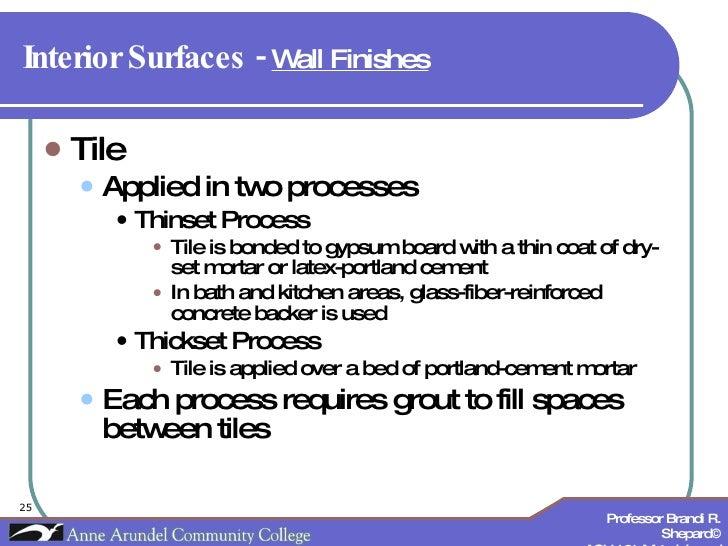 Interior Surfaces -  Wall Finishes   <ul><li>Tile </li></ul><ul><ul><li>Applied in two processes </li></ul></ul><ul><ul><u...