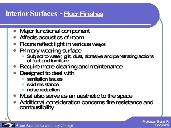 Interior Surfaces -  Floor Finishes   <ul><li>Major functional component </li></ul><ul><li>Affects acoustics of room </li>...