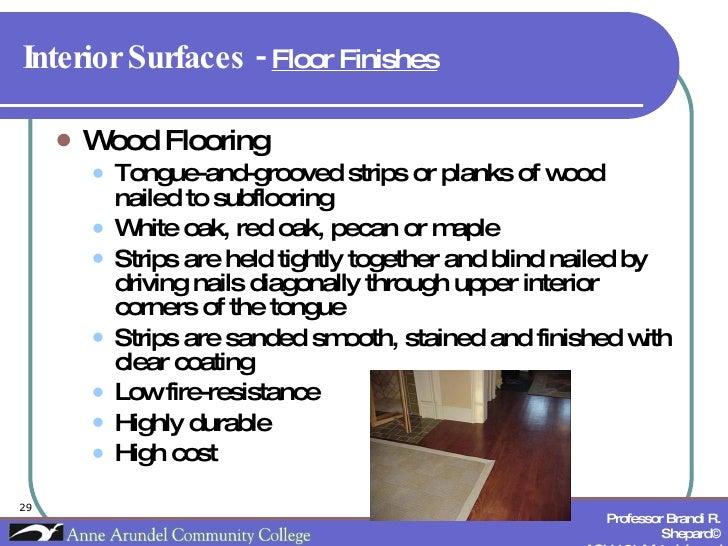 Interior Surfaces -  Floor Finishes   <ul><li>Wood Flooring </li></ul><ul><ul><li>Tongue-and-grooved strips or planks of w...