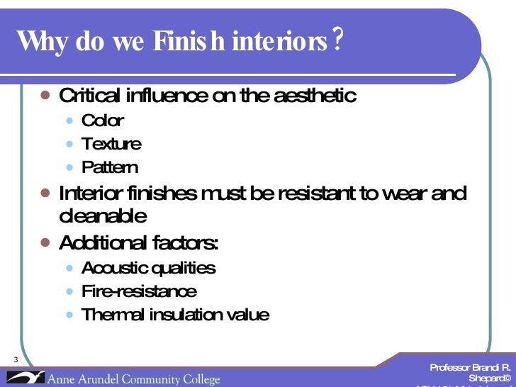 Why do we Finish interiors?   <ul><li>Critical influence on the aesthetic </li></ul><ul><ul><li>Color </li></ul></ul><ul><...