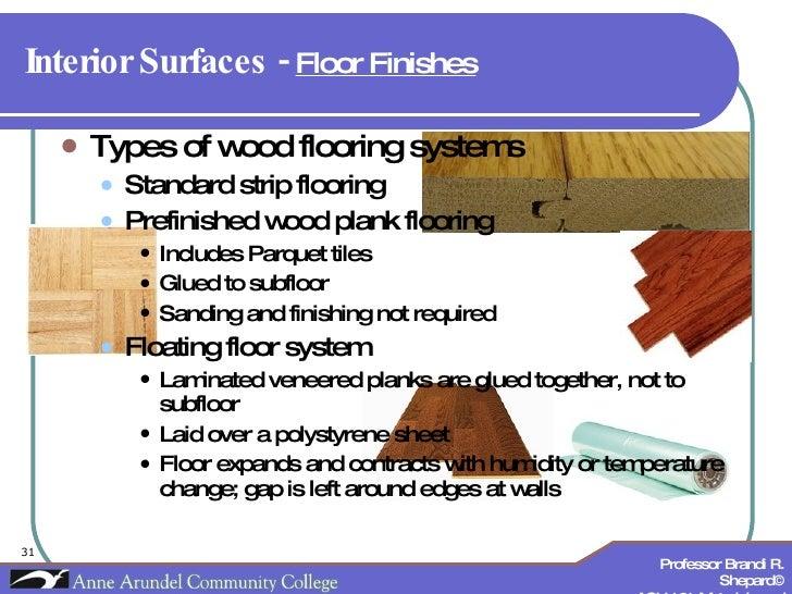 Interior Surfaces -  Floor Finishes <ul><li>Types of wood flooring systems </li></ul><ul><ul><li>Standard strip flooring <...