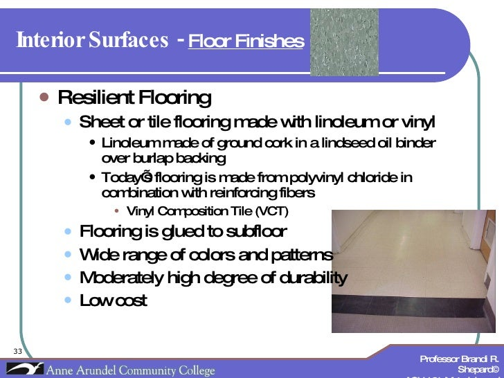 Interior Surfaces -  Floor Finishes   <ul><li>Resilient Flooring </li></ul><ul><ul><li>Sheet or tile flooring made with li...