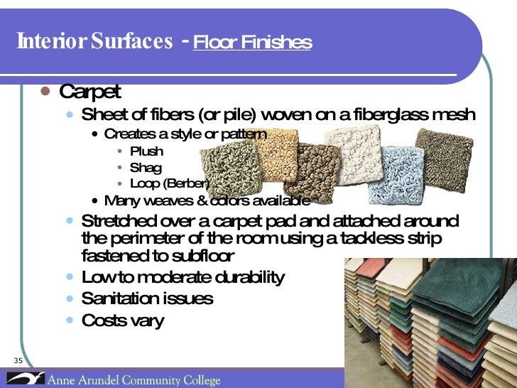 Interior Surfaces -  Floor Finishes   <ul><li>Carpet  </li></ul><ul><ul><li>Sheet of fibers (or pile) woven on a fiberglas...