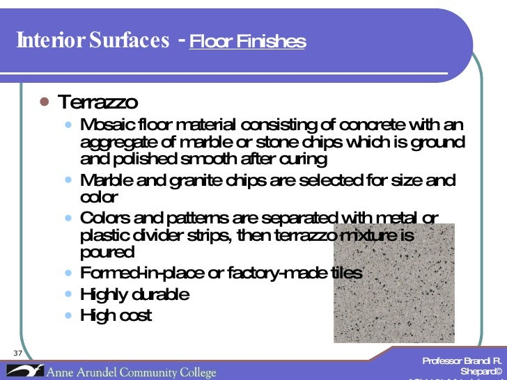 Interior Surfaces -  Floor Finishes   <ul><li>Terrazzo </li></ul><ul><ul><li>Mosaic floor material consisting of concrete ...