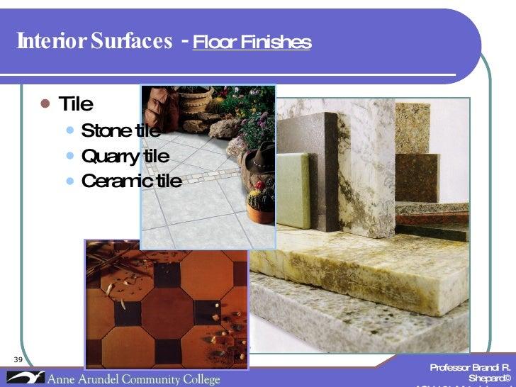 Interior Surfaces -  Floor Finishes   <ul><li>Tile </li></ul><ul><ul><li>Stone tile </li></ul></ul><ul><ul><li>Quarry tile...
