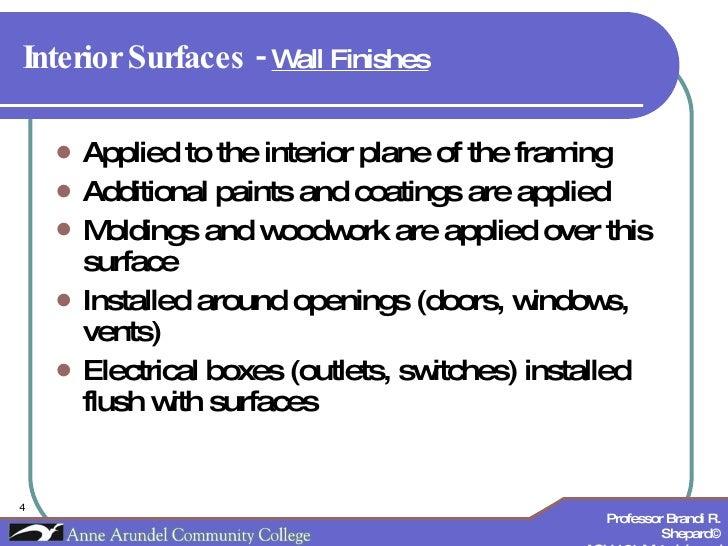 Interior Surfaces -  Wall Finishes   <ul><li>Applied to the interior plane of the framing </li></ul><ul><li>Additional pai...