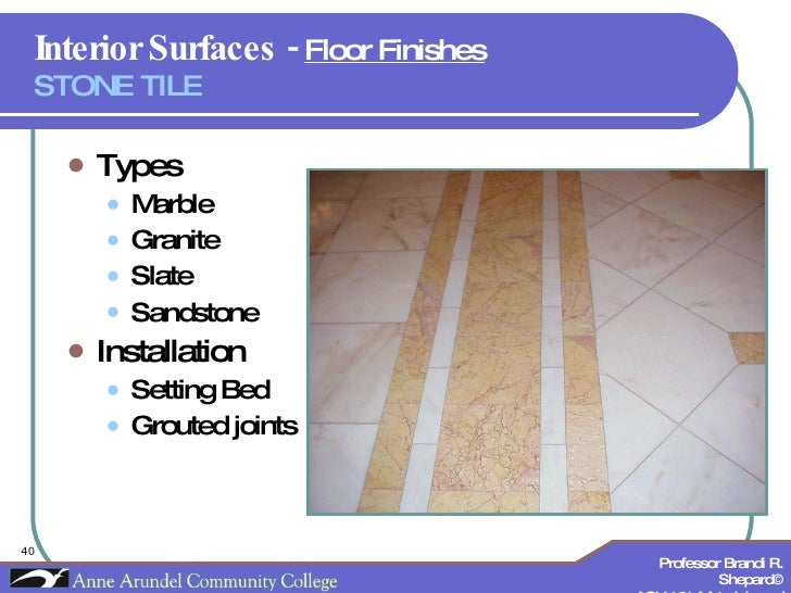 Interior Surfaces -  Floor Finishes   STONE TILE <ul><li>Types </li></ul><ul><ul><li>Marble </li></ul></ul><ul><ul><li>Gra...