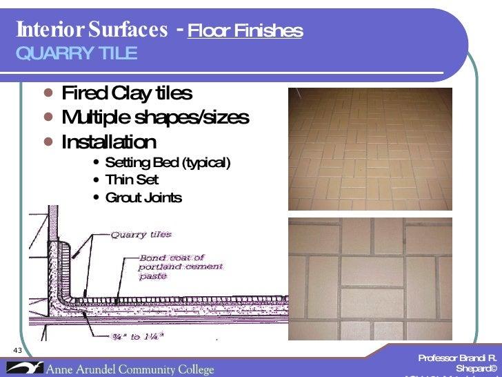 Interior Surfaces -  Floor Finishes   QUARRY TILE <ul><li>Fired Clay tiles </li></ul><ul><li>Multiple shapes/sizes </li></...