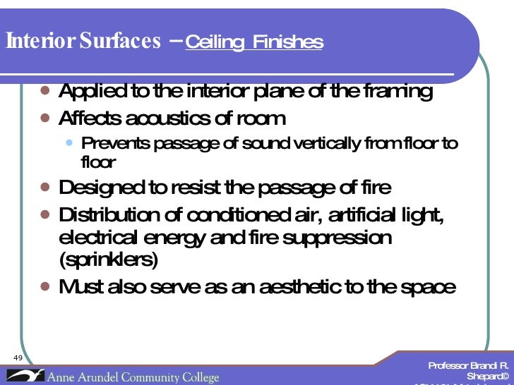 Interior Surfaces –  Ceiling  Finishes   <ul><li>Applied to the interior plane of the framing </li></ul><ul><li>Affects ac...