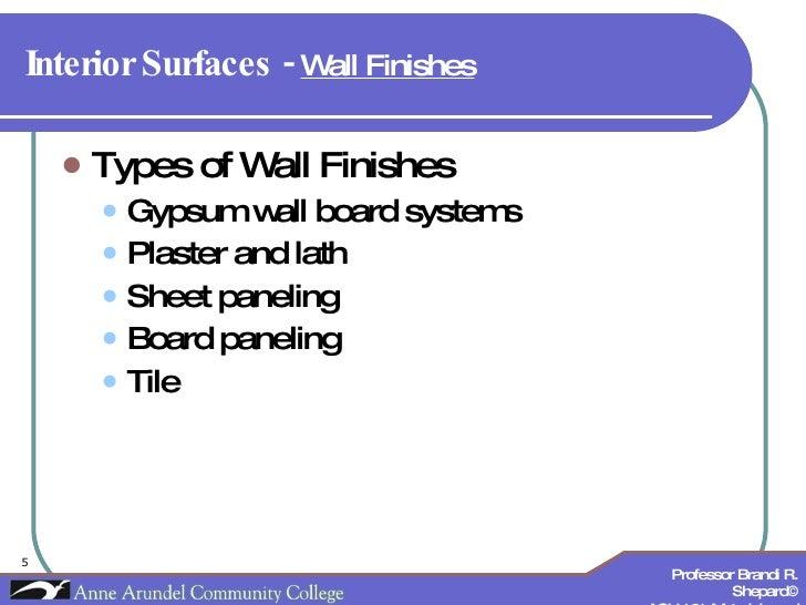 Interior Surfaces -  Wall Finishes   <ul><li>Types of Wall Finishes </li></ul><ul><ul><li>Gypsum wall board systems </li><...