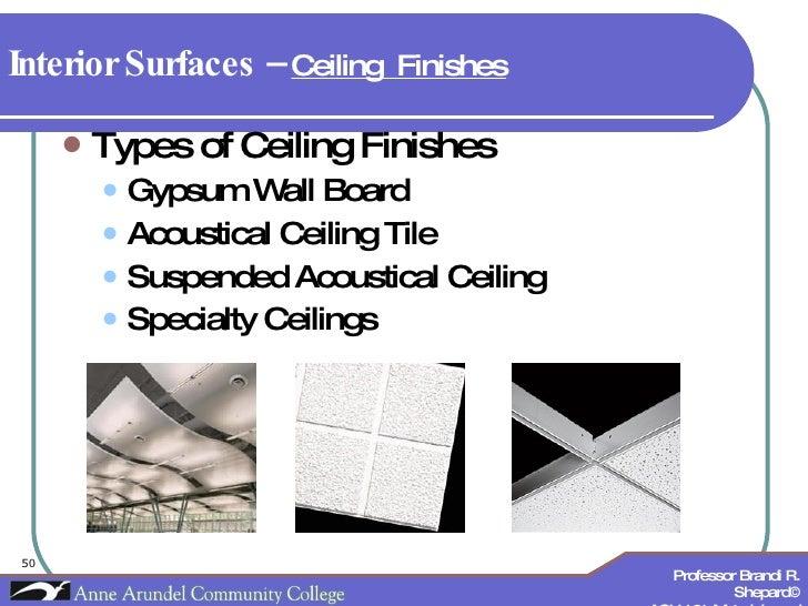 Interior Surfaces –  Ceiling  Finishes   <ul><li>Types of Ceiling Finishes </li></ul><ul><ul><li>Gypsum Wall Board </li></...