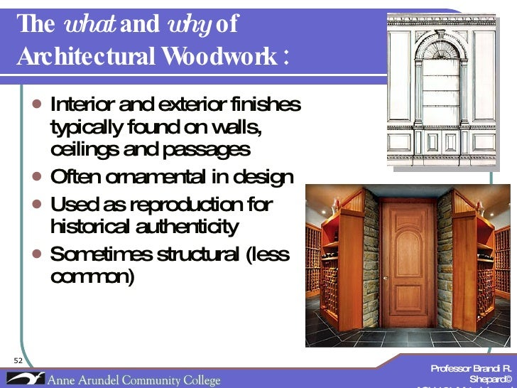 The  what  and  why  of  Architectural Woodwork : <ul><li>Interior and exterior finishes typically found on walls, ceiling...