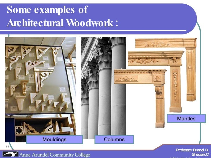 Some examples of  Architectural Woodwork : Mouldings Mantles Columns