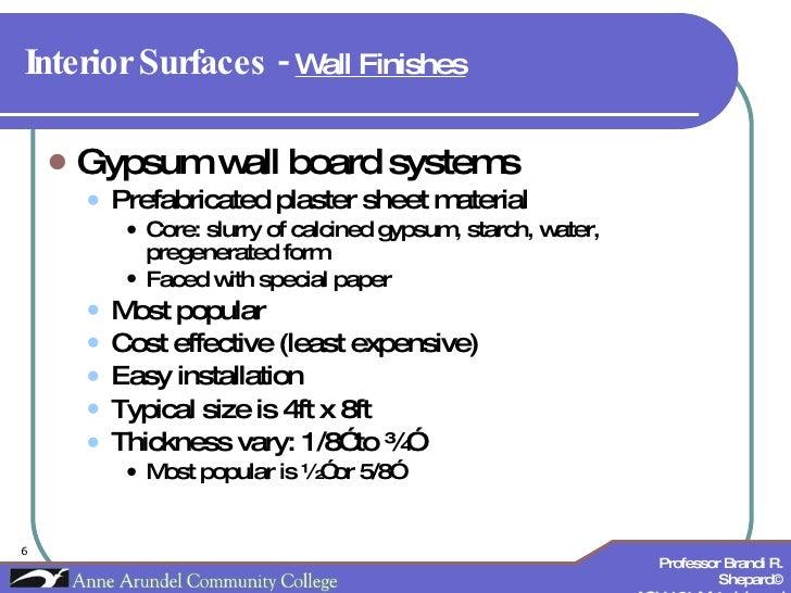 Interior Surfaces -  Wall Finishes   <ul><li>Gypsum wall board systems </li></ul><ul><ul><li>Prefabricated plaster sheet m...