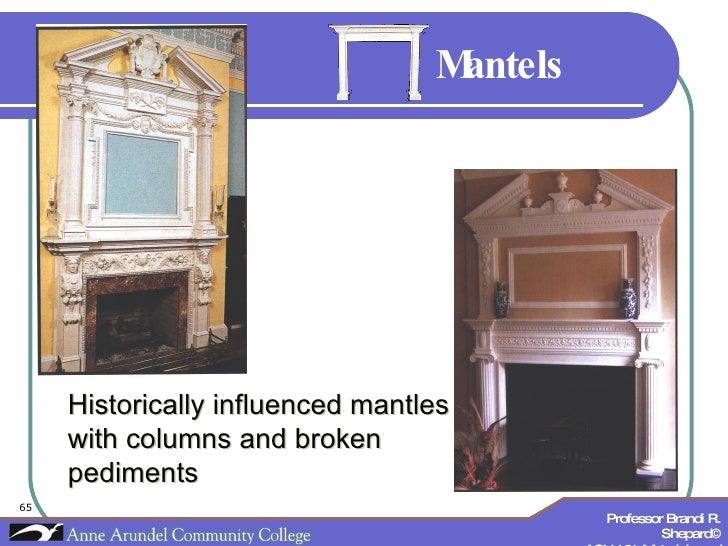 Mantels Historically influenced mantles with columns and broken pediments