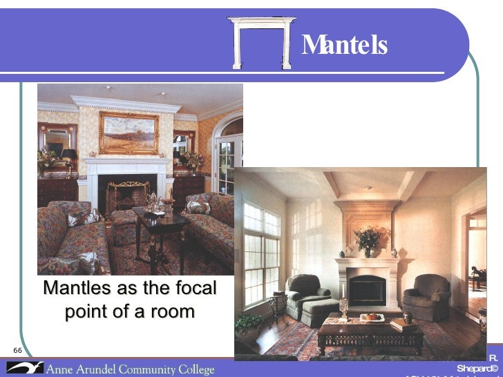 Mantels Mantles as the focal point of a room