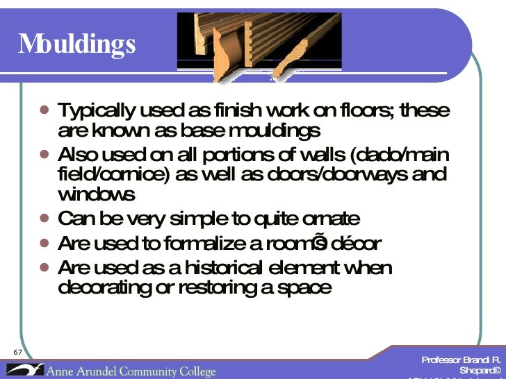 Mouldings <ul><li>Typically used as finish work on floors; these are known as base mouldings </li></ul><ul><li>Also used o...