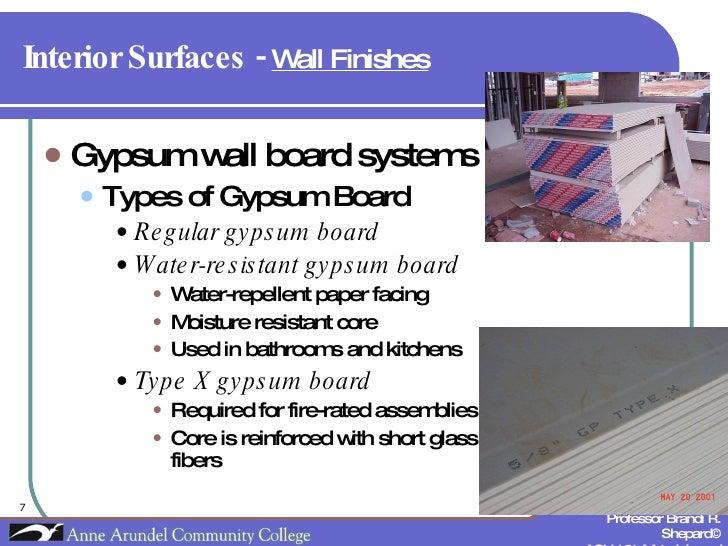 Interior Surfaces -  Wall Finishes   <ul><li>Gypsum wall board systems </li></ul><ul><ul><li>Types of Gypsum Board </li></...