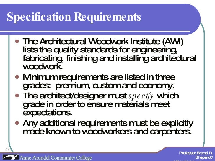 Specification Requirements <ul><li>The Architectural Woodwork Institute (AWI) lists the quality standards for engineering,...