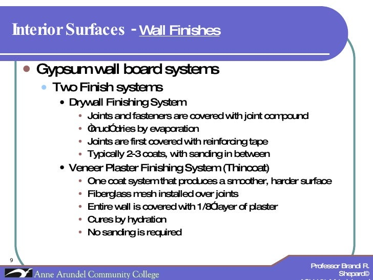 Interior Surfaces -  Wall Finishes   <ul><li>Gypsum wall board systems </li></ul><ul><ul><li>Two Finish systems </li></ul>...