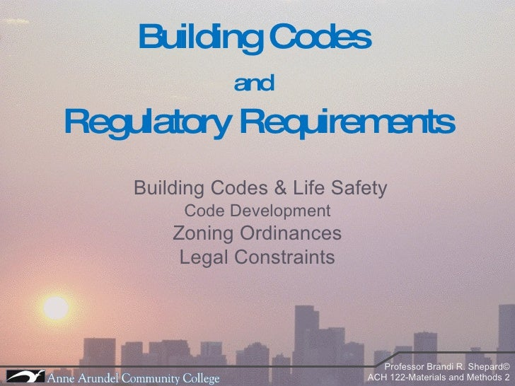 Building Codes  and   Regulatory Requirements Building Codes & Life Safety Code Development Zoning Ordinances Legal Constr...